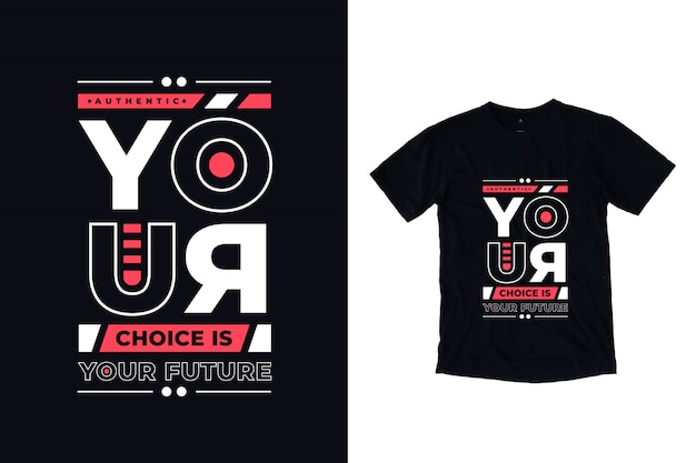 Your choice is yout future modern typography quote t shirt design