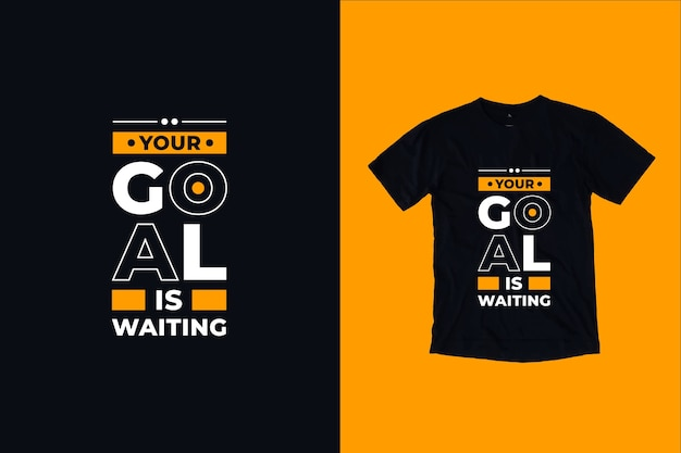 Your goal is waiting quotes t shirt design