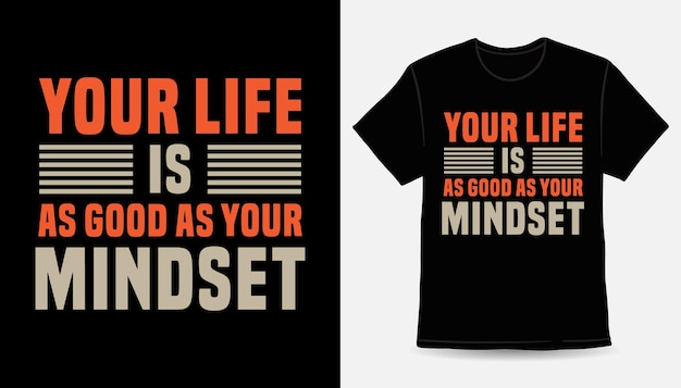 Ваша жизнь так же хороша, как и ваш образ мышления, современный дизайн футболки с типографикой