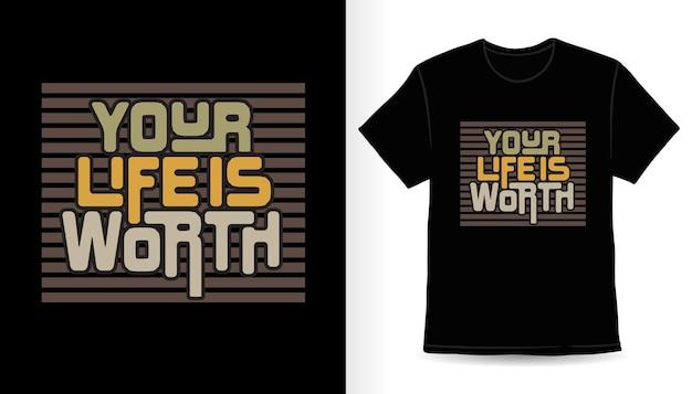 あなたの人生は現代のタイポグラフィtシャツデザインの価値があります