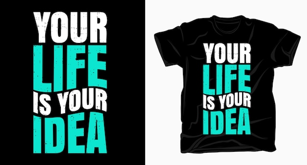 Your life is your idea slogan typography for t shirt