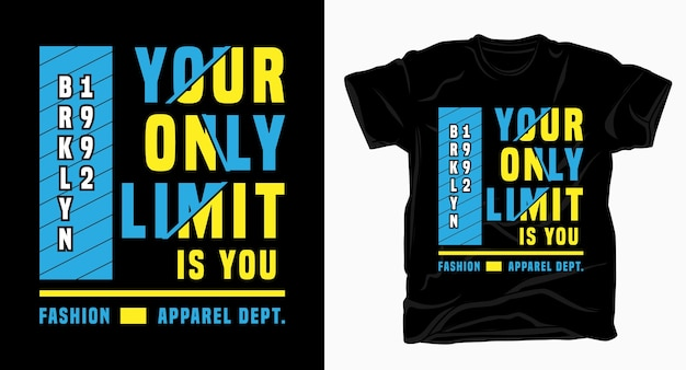 Your only limit is you typography design for t shirt