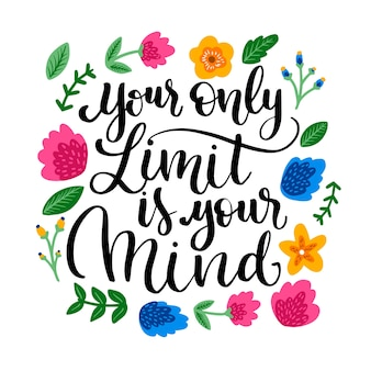 Your only limit is your mind lettering with flowers