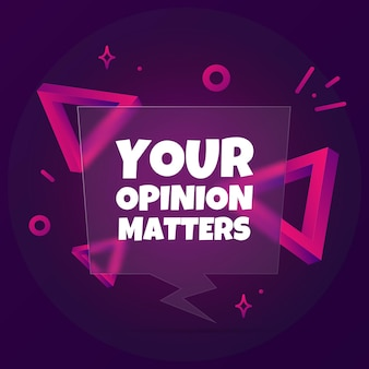 Your opinion matters. speech bubble banner with your opinion matters text. glassmorphism style. for business, marketing and advertising. vector on isolated background. eps 10.