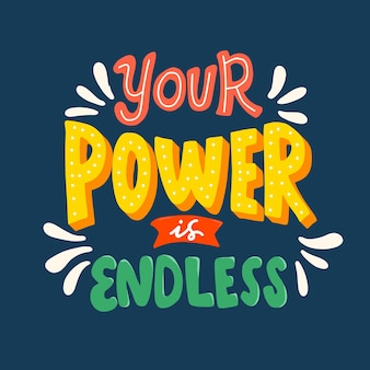 Your power is endless. quote typography lettering  . hand-drawn lettering