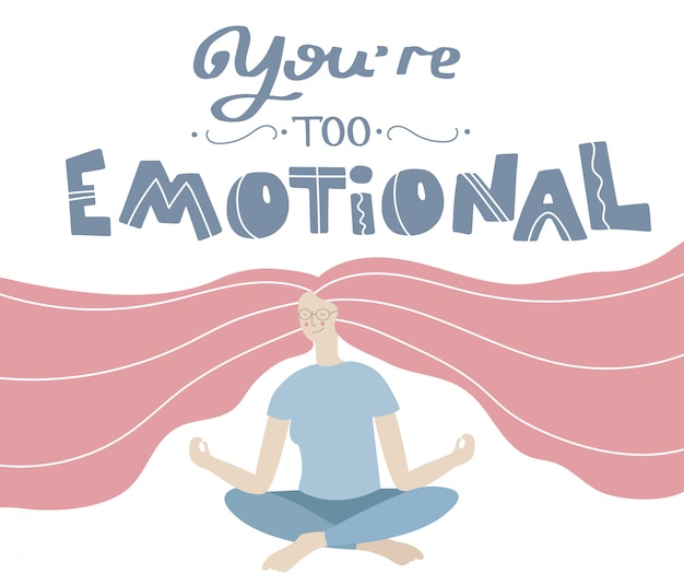 Youre too emotional quote with woman