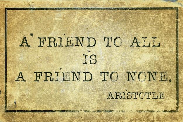 Un ami de tous est un ami de personne. - citation du philosophe grec aristote imprimée sur du carton vintage grunge