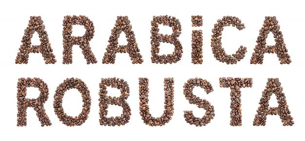 Arabica et robusta mots fabriqués à partir de grains de café torréfiés isolés sur fond blanc