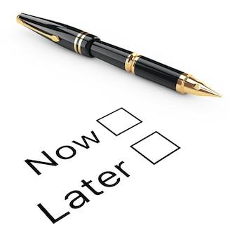 Concept d'enquête. liste de contrôle maintenant ou plus tard avec stylo plume doré sur fond blanc. rendu 3d