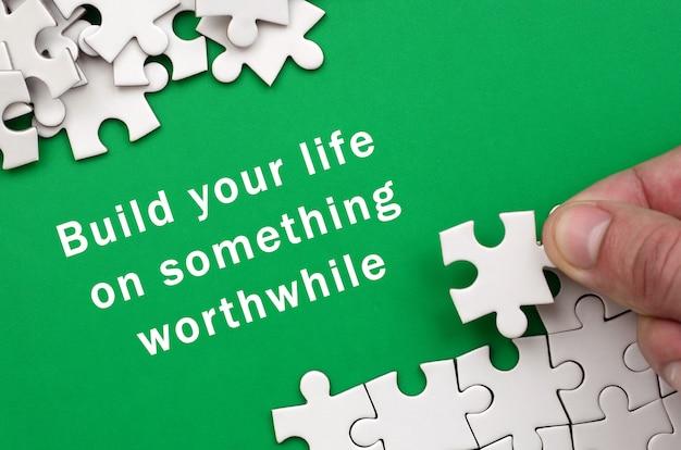 Construisez votre vie sur quelque chose de valable