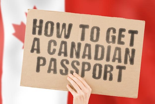 L'expression comment obtenir un passeport canadien sur une bannière dans la main des hommes personnalité de reconnaissance