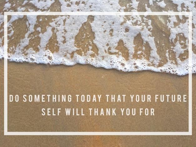 Faites quelque chose aujourd'hui pour votre avenir