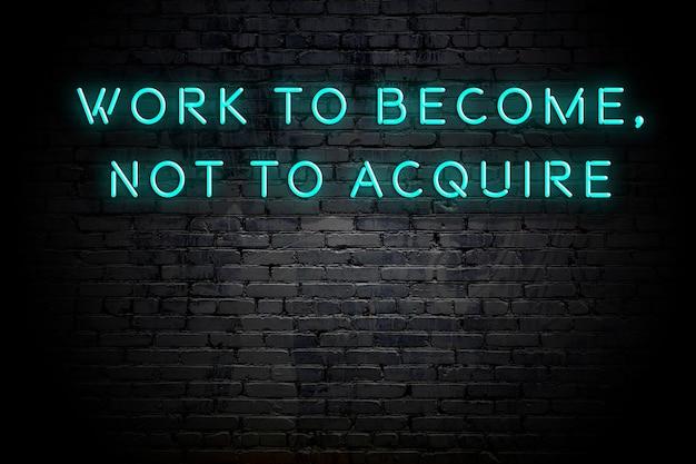 Inscription au néon de citation de motivation sage positive contre le mur de briques