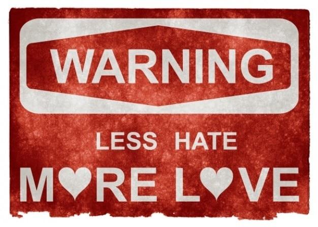 Panneau d'avertissement grunge moins déteste plus d'amour