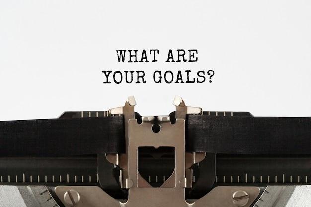 Quels sont vos objectifs tapés sur une machine à écrire rétro