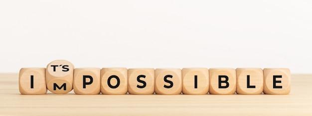 Cambiare la parola impossibile in possibile.