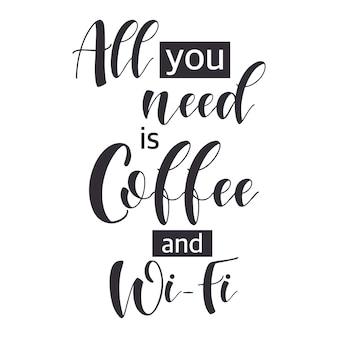 Citazioni di caffè. tutto ciò di cui hai bisogno è caffè e wi-fi. motivazione per la promozione del negozio. elementi per biglietti di auguri, poster, striscioni, tazzine da caffè e mug, t-shirt, taccuini e adesivi