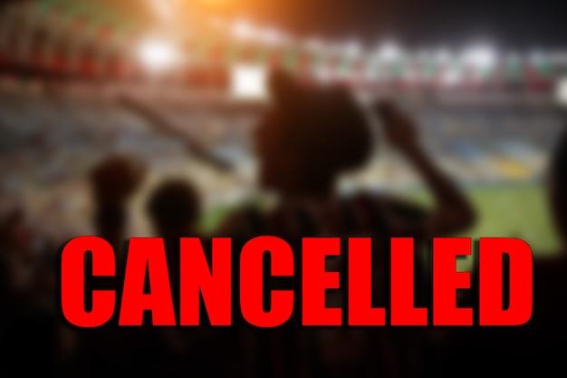 Il concetto di cancellazione di eventi sportivi.