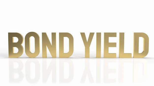 Il rendimento delle obbligazioni di testo oro su sfondo bianco per il rendering 3d del concetto di business