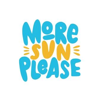 Più sole per favore iscrizione disegnata a mano citazione scritta estiva