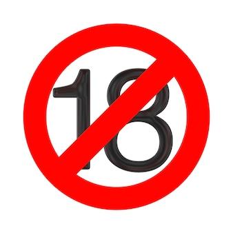 Nessun concetto di 18 anni. sotto i diciotto anni segno di divieto su sfondo bianco. rendering 3d