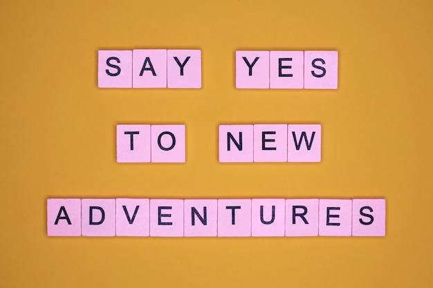 Dì di sì a nuove avventure. citazione motivazionale.