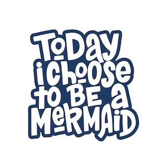 Oggi scelgo di essere un'iscrizione disegnata a mano da sirena