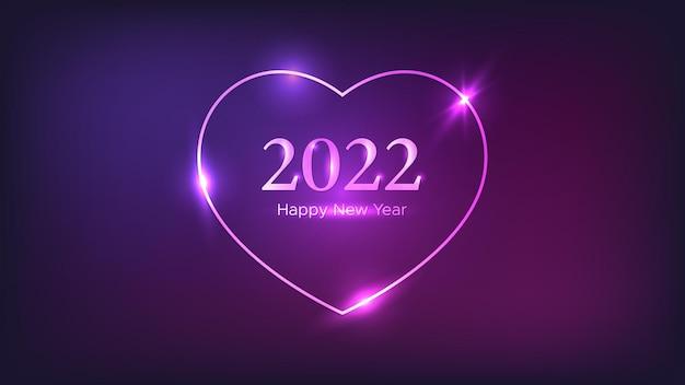 Sfondo al neon di felice anno nuovo 2022. cornice neon a forma di cuore con effetti brillanti per biglietti di auguri natalizi, volantini o poster. illustrazione vettoriale