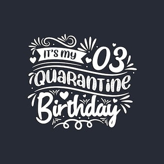 3 ° compleanno in quarantena, è il mio 3 ° compleanno in quarantena.