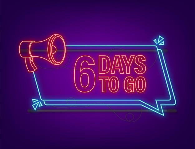 6 giorni per andare banner megafono. icona di stile al neon. design tipografico vettoriale. illustrazione di riserva di vettore.