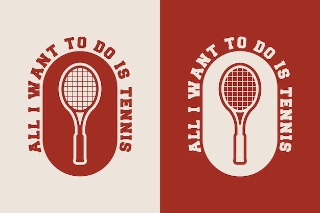 Tutto quello che voglio fare è tennis vintage tipografia tennis t shirt design illustrazione
