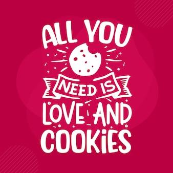 Tutto ciò di cui hai bisogno è amore e biscotti con scritte valentine premium vector design
