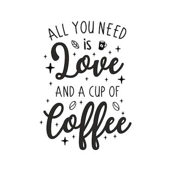 Tutto ciò di cui hai bisogno è amore e una tazza di caffè lettering