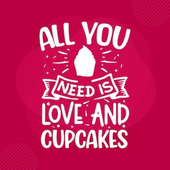 Tutto ciò di cui hai bisogno è amore e cupcakes con scritte san valentino premium vector design