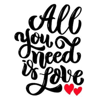 Tutto ciò di cui hai bisogno è l'amore. frase dell'iscrizione isolata su bianco