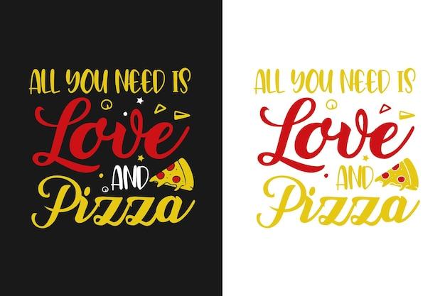 Tutto ciò di cui hai bisogno è amore e pizza tipografia citazioni di pizza design con grafica