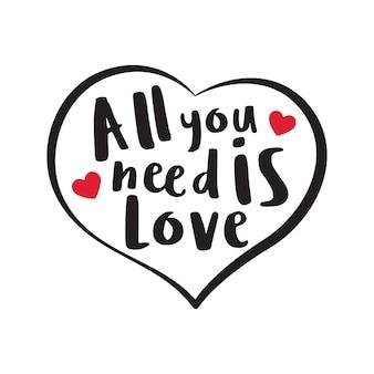 Tutto ciò di cui hai bisogno è l'arte della parola tipografia amore nell'illustrazione a forma di cuore contorno nero
