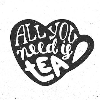 Tutto ciò di cui hai bisogno è tè, lettere disegnate a mano