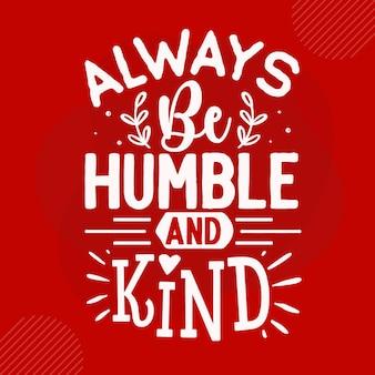 Sii sempre umile e gentile premium tipografia vector design