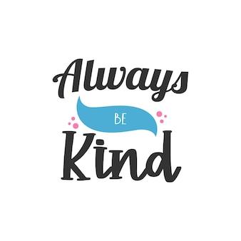 Sii sempre gentile, design di citazioni di ispirazione