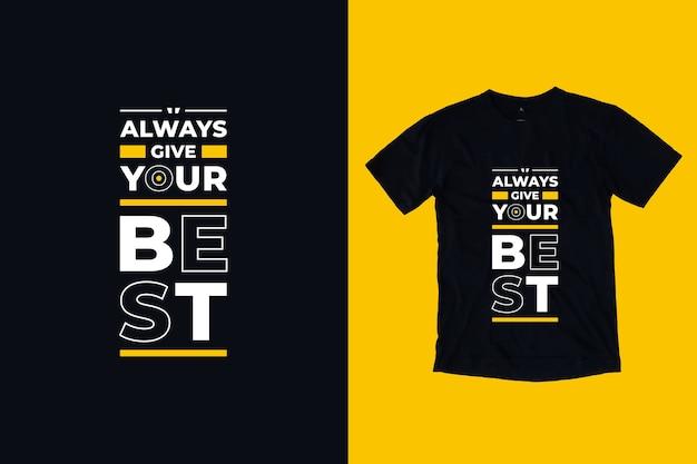 Dai sempre il tuo miglior design della maglietta con citazioni ispiratrici moderne