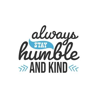 Rimani sempre umile e gentile, design di citazioni di ispirazione