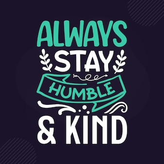 Rimani sempre umile gentile lettering ispiratore premium vector design
