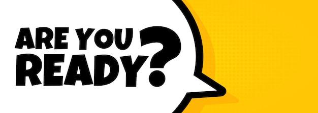 Siete pronti. banner a fumetto con il testo sei pronto. altoparlante. per affari, marketing e pubblicità. vettore su sfondo isolato. env 10.