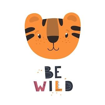 Scheda del bambino o poster con simpatico cucciolo di tigre e slogan be wild illustrazione disegnata a mano per bambini p