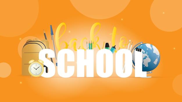 Torna a scuola banner arancione. belle iscrizioni, libri, globo, matite, penne, zaino giallo, vecchia sveglia gialla.