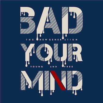 Cattiva tipografia grafica della tua mente