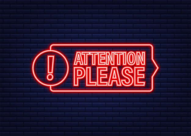 Banner con attenzione per favore. rosso attenzione si prega di firmare l'icona al neon. segnale di pericolo esclamativo. icona di avviso. illustrazione di riserva di vettore.