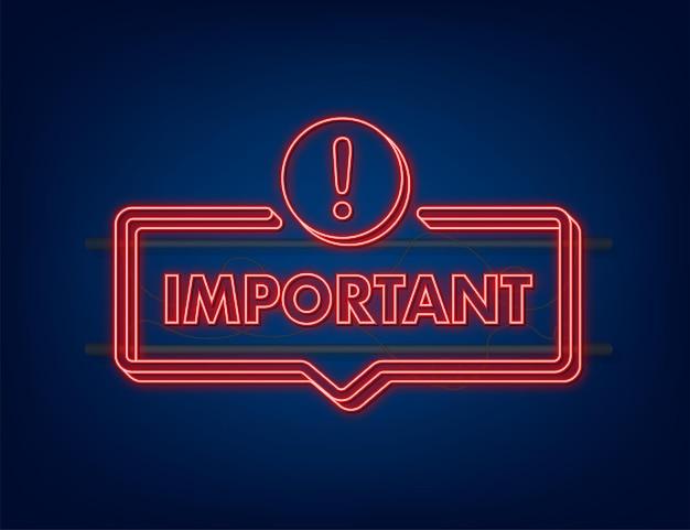Banner con importante. icona del segno di attenzione rossa. etichetta al neon icona. banner di informazioni importanti. icona di avviso. illustrazione di riserva di vettore.