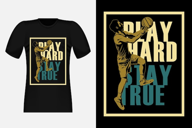 Basket play hard stay true silhouette vintage t-shirt design